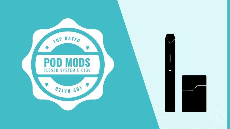 Best Pod mods & Closed system E-cigs