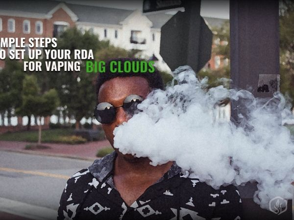 5 Simple steps to set up your RDA for Vaping Big Clouds Image