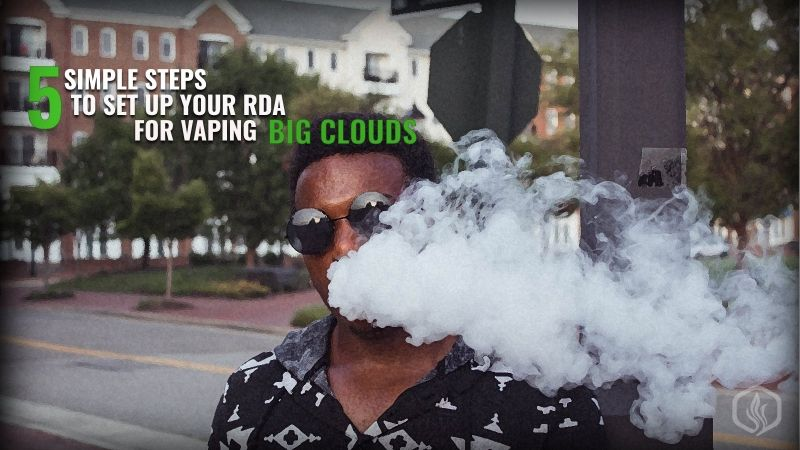 Image of 5 Simple steps to set up your RDA for Vaping Big Clouds